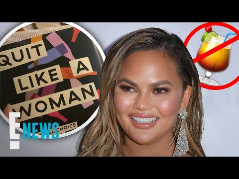 Chrissy Teigen Reveals Why She Gave Up Drinking | E! News