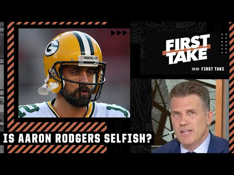 Reacting to a former NFL GM calling Aaron Rodgers 'selfish'   First Take