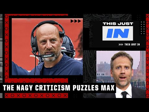 The Matt Nagy criticism is puzzling to Max Kellerman   This Just In
